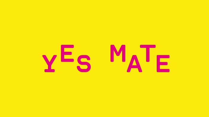 'Yes mate' in an alternating down-up typeface.